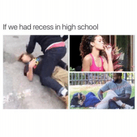 This is why recess ended early 😩😂: If we had recess in high school This is why recess ended early 😩😂