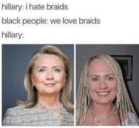 Braids, Chill, and Funny: hillary: i hate braids  black people: we love braids  hillary: No chill 😂