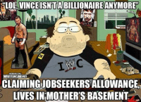 Wrestling, World Wrestling Entertainment, and Thank You: ALOLAVINCEISNTABILIONAIREANYMOREP  C  TUNGMEMES  CLAIMINGUOBSEEKERSAALLOWANCE  IIVESINIMOTHER'S BASEMENT HEY! I'll have you know my bedroom's upstairs thank you very much!