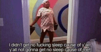 Be Like, Fucking, and Funny: I didn't get no fucking sleep cause of y all  all not gonna get no sleep cause of me! after I graduate I wanna go to my teachers house at night & be like
