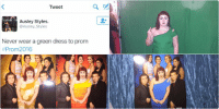 Dress, Dresses, and Girl Memes: Tweet  Ausley Styles.  @Ausley styles  Never wear a green dress to prom  Prom 2016 She wore 4 different dresses 😂