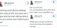 Arguing, Cute, and Funny: Milk Dud Tré  @Lil Tre Prod  Teaching ya bf about makeup  seem cute at first, but soon as y'all  argue and he start talking about  how ya contour don't blend you'll b  mad  4/8/16, 8:56 PM this is the funniest thing 😂😂