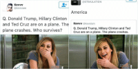 America, Donald Trump, and Funny: E!  KEEPIN  THE KARDA  BRAND NEW   ANUNNAKI  @STIMULATION  America  Kevvv  kevsiam  Q. Donald Trump, Hillary Clinton and Ted  Cruz are on a plane. The plane crashes.  Who survives?   Kevvv  @kevsiam  Q. Donald Trump, Hillary Clinton  and Ted Cruz are on a plane. The  plane crashes. Who survives?