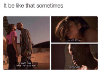 When Yall Both Bipolar Asf😊😊😊😊😊😊😊😊😊😊😊😊😊😊😊😊😊😊😊😊😊😊😊😊😊😊😊😊😊😊😊: It be like that sometimes  I HATE YOU  I HATE YO ASS TOO When Yall Both Bipolar Asf😊😊😊😊😊😊😊😊😊😊😊😊😊😊😊😊😊😊😊😊😊😊😊😊😊😊😊😊😊😊😊
