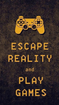Gaming Is Life: ESCAPE  REALITY  and  PLAY  GAMES Gaming Is Life