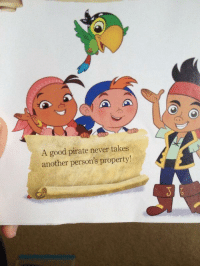I'm not sure Disney fully understands what a pirate is: A good pirate never takes  another person's property I'm not sure Disney fully understands what a pirate is