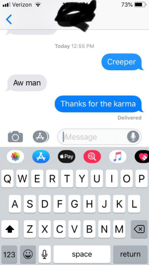 Verizon, Karma, and Space: 73%  Verizon  <  Today 12:55 PM  Creeper  Aw man  Thanks for the karma  Delivered  Message  Pay  QWE  O P  RTYU   H JK L  ASD F G  Z XC V  BNM  X  return  123  space  x  :) Creeper