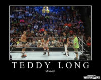 Wrestling, World Wrestling Entertainment, and Match: T E D D Y L O N G  Missed  WRESTLNGMEMES Making a tag team match on Smackdown before everybody meets for an impromptu show opener confrontation is SACRILEGE. Teddy Long would never have stood for this.