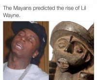 Lil Wayne: The Mayans predicted the rise of Lil  Wayne.