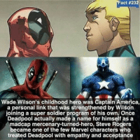 One reason to like cap'n America lol: act #232  Wade Wilson's childhood hero was Captain America,  a personal link that was strengthened by Wilson  joining a super soldier program of his own. Once  Deadpool actually made a name for himself as a  madcap mercenary-turned-hero, Steve Rogers  became one of the few Marvel characters who  treated Deadpool with empathy and acceptance One reason to like cap'n America lol
