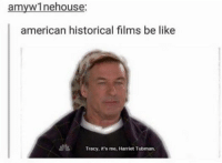 Historical: amy winehouse:  american historical films be like  Tracy, it's me, Harriet Tubman.
