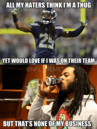 In honor of the Kermit meme spreading around the internet like wildfire…: ALL MY HATERS  THINK IMATHUG  YET WOULD LOVE ON THEIR TEAM  QNFL MEME  BUT THAT'S NONE OFMY BUSINESS In honor of the Kermit meme spreading around the internet like wildfire…