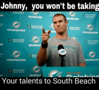 Ryan Tannehill be like.... Like Us NFL Memes!: Johnny, you won't be taking  ODMLAMIDOLPHINS  Baptist Health  South Florida  MIMMIOOLPNIM  @MIAMIOOLPHINS  Baptist Health  South Florida  Your talents to South Beach Ryan Tannehill be like.... Like Us NFL Memes!