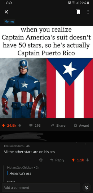 Ass, Lmao, and Memes: . 75%  4G+  X  Memes  when you realize  Captain America's suit doesn't  have 50 stars, so he's actually  Captain Puerto Rico  t 24.5k  Share  293  Award  TheJokersTurn 4h  All the other stars are on his ass  t 1.1k  Reply  MutantGodChicken 2h  |  America's ass  CTCV  Add a comment  >> Lmao😂