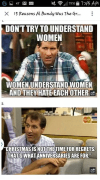 """bundy: 75% 7:45 AM  X 15 Reasons Al Bundy Was The Gr.  DONTTRY TO UNDERSTAND  WOMEN  WOMEN UNDERSTAND WOMEN  AND THEY HATE EACH OTHER  """"CHRISTMAS IS NOT THE TIME FOR REGRETS  THATS WHAT ANNIVERSARIES ARE FOR."""""""