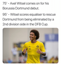 95th minute ‪💛🖤‬: 75' - Axel Witsel comes on for his  Borussia Dortmund debut.  95' - Witsel scores equaliser to rescue  Dortmund from being eliminated by a  2nd division side in the DFB Cup.  BB  09  28  @EVC IK 95th minute ‪💛🖤‬