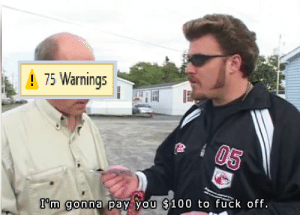 Fuck, Make, and You: 75 Warnings  I'm gonna pay you $100 to fuck off. Make that a $175