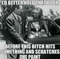 Hold The Door: IND BETTER HOLD THAT DOOR  BEFORE THIS BITCH HITS  SOMETHING AND SCRATCHES  THE PAINT