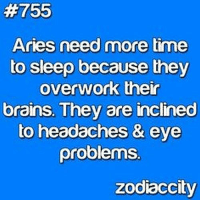 Brains, Aries, and Free:  #755  Aries need more time  to sleep because they  overwork their  brains. They are inclined  to headaches & eye  problems.  zodiaccity Oct 26, 2016. You will manage to harmonize your attitudes with your associates' opinions .......FOR FULL HOROSCOPE VISIT: http://horoscope-daily-free.net