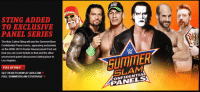 Wrestling, World Wrestling Entertainment, and Wwe 2k15: STING ADDED  TO EXCLuSIVE  PANEL SERIES  The Man Called Sting will join the Summerslam  Confidential Panel series, appearing exclusively  on the WWE 2K15 Roster Reveal panel! Find out  how you can score tickets to that andthe other  uncensored panel discussions taking place in  Los Angeles.  FULL DETAILS  GET TICKETS NOWAT  FULL SUMMERSLAM  COVERAGE  CONFIDENTIAL Emilioooooooooooooo