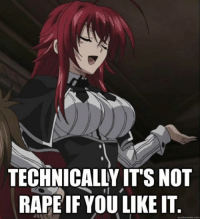 TECHNICALLY ITS NOT  RAPE IF YOU LIKE IT  quick meme com Join The Anime Society if you love highschool dxd  www.facebook.com/groups/AnimeSocietyDesu