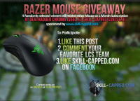 Facebook, League of Legends, and Lol: RAZER MOUSE GIVEAWAY  4 Randomly selected winners wil  eceive er Mouseor 1Month Subscription  X1 DEATHADDER CHROMA (S69) W3 SKILLSCAPPED SUBCS69)  sponsored by  www.skil-capped  To Participate:  1.LIKE THIS POST  2 COMMENT YOUR  FAVORITE LCS TEAM  LIKE  SKILL-CAPPED COM  ON FACEBOOK  ISKILL- CAPPED CO  Contest ends on  on 2/6/2015 at 10:00 PM PST! Razer Chroma Deathadder Mouse Giveaway Sponsored by www.Skill-capped.com/lol Steps to enter: 1. Like this post... 2. Comment your Favorite LCS team 3. Like www.skill-capped.com Contest ends and announced 2/6/2015