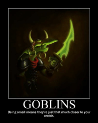 Yikes. Good point. (pun intended) EY OH!This meme is definitely talking about Pathfinder goblins!  ‪#‎ThePlayersDM‬: GOBLINS  Being small means they're just that much closer to your  crotch. Yikes. Good point. (pun intended) EY OH!This meme is definitely talking about Pathfinder goblins!  ‪#‎ThePlayersDM‬