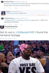"Meme, Memes, and Wrestling: RR Wrestling Memes  @Wrestling Memes 15m  One day aitsBayleyWWE should give her hairband to the most manly  looking man in the front row she can find  14  Bayley  @itsBayleyWWE .14m  @Wrestling Memes It's been done!  Favorited  Wrestling Memes Wrestling Memes 13m  @its Bayley WWE: @Wrestling Memes It's been done!"" NEED THIS  FOOTAGE FOR MEMES  Wrestling Memes  Wrestling Memes  Not to worry  ts Bayley WWE I found the  hairband footage  oh Reply Favorite More  JUST SAY  VIES"