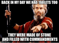Back in My Day: BACK IN MY DAY WE HADTABLETS TOO  THEY WERE MADE OF STONE  AND FILLED WITH COMMANDMENTS  imgflip.com