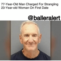 """77-Year-Old Man Charged For Strangling 23-Year-old Woman On First Date – blogged by @MsJennyb ⠀⠀⠀⠀⠀⠀⠀ ⠀⠀⠀⠀⠀⠀⠀ A 77-year-old has been arrested after allegedly strangling a 23-year-old woman on their first date. ⠀⠀⠀⠀⠀⠀⠀ ⠀⠀⠀⠀⠀⠀⠀ According to reports, the woman told officials that she connected with AlanSchmitt on the Plenty of Fish dating site. But, when the two finally met, she realized he had lied about his age. Although she was not interested in the elderly man, she told him the two could remain friends. ⠀⠀⠀⠀⠀⠀⠀ ⠀⠀⠀⠀⠀⠀⠀ Somehow, Schmitt convinced the woman to come with him to the mall, where Schmitt dropped over $400 worth of clothes on the woman at Victoria's Secret PINK. After their outing, Schmitt drove the woman back to her home, which is when the incident occurred. ⠀⠀⠀⠀⠀⠀⠀ ⠀⠀⠀⠀⠀⠀⠀ According to reports, Schmitt demanded that the woman give him back the clothes he bought, including the shirt she had on. When she refused, Schmitt reportedly """"grabbed her around the neck and threw her to the ground."""" The woman told officials that Schmitt then climbed on top of her and """"proceeded to choke her, causing her to struggle to breathe."""" ⠀⠀⠀⠀⠀⠀⠀ ⠀⠀⠀⠀⠀⠀⠀ Following the incident, officials reported """"small bleeding scratches"""" around the victims neck, but Schmitt provided a different account of the incident. He told officials that the woman """"stepped in front of him"""" and """"pushed him in the face,"""" forcing him to lose balance and reach out, grabbing her neck. ⠀⠀⠀⠀⠀⠀⠀ ⠀⠀⠀⠀⠀⠀⠀ As a result, Schmitt was charged with felony strangling of another causing wounds or injury.: 77-Year-Old Man Charged For Strangling  23-Year-old Woman On First Date  @balleralert 77-Year-Old Man Charged For Strangling 23-Year-old Woman On First Date – blogged by @MsJennyb ⠀⠀⠀⠀⠀⠀⠀ ⠀⠀⠀⠀⠀⠀⠀ A 77-year-old has been arrested after allegedly strangling a 23-year-old woman on their first date. ⠀⠀⠀⠀⠀⠀⠀ ⠀⠀⠀⠀⠀⠀⠀ According to reports, the woman told officials that she connected with AlanSchmitt on the Plenty of Fish dating"""