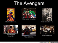 The Avengers  What society thinks I do,  What fans think l do  What villains think do.  What fan fiction  What l actually do.  thinks l do.  What I think do.  FRABZ COM  MEMES&FUNNY PICS ~Deadpool