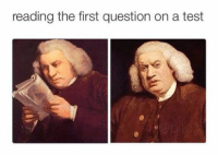 Reading Meme: reading the first question on a test