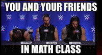 So, Dean's a fun person to have a press conference with.: YOU ANDYOUR FRIENDS  W W W  MMA  DEAN AMBROSE  SETH ROLLINS  ROMAN REIGNS  IN MATH CLASS So, Dean's a fun person to have a press conference with.