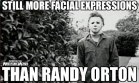 And while we're on Myers....: STILL MORE FACIAL EXPRESSIONS  WRESTLINGMEMES  THAN RANDY ORTON And while we're on Myers....