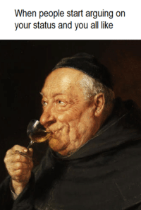 Welcome to Classical Art Memes, come like the page : When people start arguing on  your status and you all like Welcome to Classical Art Memes, come like the page