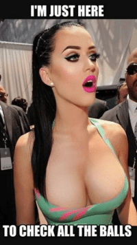 Katy Perry's jobs done! Like  NFL Memes!: I'M JUST HERE  TO CHECK ALL THE BALLS Katy Perry's jobs done! Like  NFL Memes!