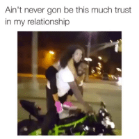 Nope, fuck that shit: Ain't never gon be this much trust  in my relationship Nope, fuck that shit