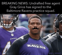 Lol last one… Credit: Rudy Martinez: BREAKING NEWS: Undrafted free agent  Gray Grice has signed to the  Baltimore Ravens practice squad.  RAVENS  -RAVENS  @NFL MEMES Lol last one… Credit: Rudy Martinez