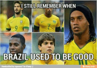Brazil: STILL REMEMBER WHEN  BRAZIL USED TO BE GOOD  Handcrafted by supreme7 for iFunny