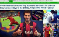 That Headline lmaoo: Good riddance! Liverpool flog Suarez to Barcelona for £75m as  they wave goodbye to the BITING, CHEATING, RACIST striker  AIRWAYS That Headline lmaoo