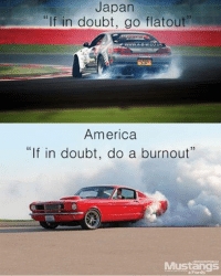 "Making international clouds... Car memes: Japan  itlf in doubt, go flatout""  Un  America  f in doubt, do a burnout  Mustangs Making international clouds... Car memes"