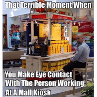 🔪😑 (@beigecardigan): That Terrible Moment When  You Make Eye Contact  With The Person Working  At A Mall Kiosk 🔪😑 (@beigecardigan)