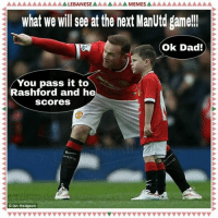 A LEBANESE  AME MESA  What We will see atthe next ManUtd game!!  Ok Dad!  ou pass it to  ashford and he  Scores  Ian Hodgson Football Memes: Manchester United Fans will relate... #Coach