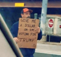 Shut up and take my money!: GIVE ME  A DOLLAR  OR IM  VOTING FOR  TRUMP Shut up and take my money!