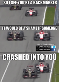 Incredibly Unrealistic Plot Twist: The Lotus drivers swapped cars and helmets for the Canadian Grand Prix. -Cham: SOI  YOUTREABACKMARKER  IT WOULD BE ASHAMEIFSOMEONE  IMAGE TAKEN FROM:  F1, GAME MEMES  F1 GAME MEMES  CRASHED INTO YOU Incredibly Unrealistic Plot Twist: The Lotus drivers swapped cars and helmets for the Canadian Grand Prix. -Cham