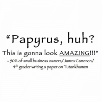 "The official font of Caucasian dreads and ""real"" Birkenstock customers everywhere. (@browncardigan): ""Papyrus, huh?  This is gonna look AMAZING!!!""  15 15 gonna loo  -90% of small business owners/James Cameron/  4th  grader writing a paper on Tutankhamen The official font of Caucasian dreads and ""real"" Birkenstock customers everywhere. (@browncardigan)"