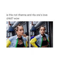 Love, Omg, and Rihanna: is this not rihanna and rita ora's love  child? wow omg