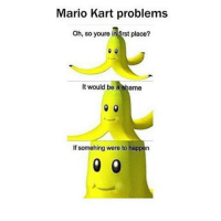 """😩😩😩😂: """"Mario Kart problems  Oh, so youre in first place?""""  It would be a shame  If something were to happen 😩😩😩😂"""