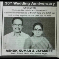 When you are a French fry and you find your ketchup, you lock that shit DOWN: 30th Wedding Anniversary  (29.08.2015)  They are like potato and tomato who  transformed themselves to french fries and ketch up  Just to stay together as the best pair for ever  ASHOK KUMAR & JAYASREE  Aswin, Rohini, Nidhi, Vinu, Advika, Aryan When you are a French fry and you find your ketchup, you lock that shit DOWN
