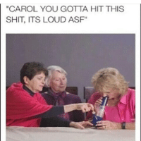 "Carol and her girls keep it G real 😂😂😂👌💯: ""CAROL YOU GOTTA HIT THIS SHIT, ITS LOUD ASF"" Carol and her girls keep it G real 😂😂😂👌💯"